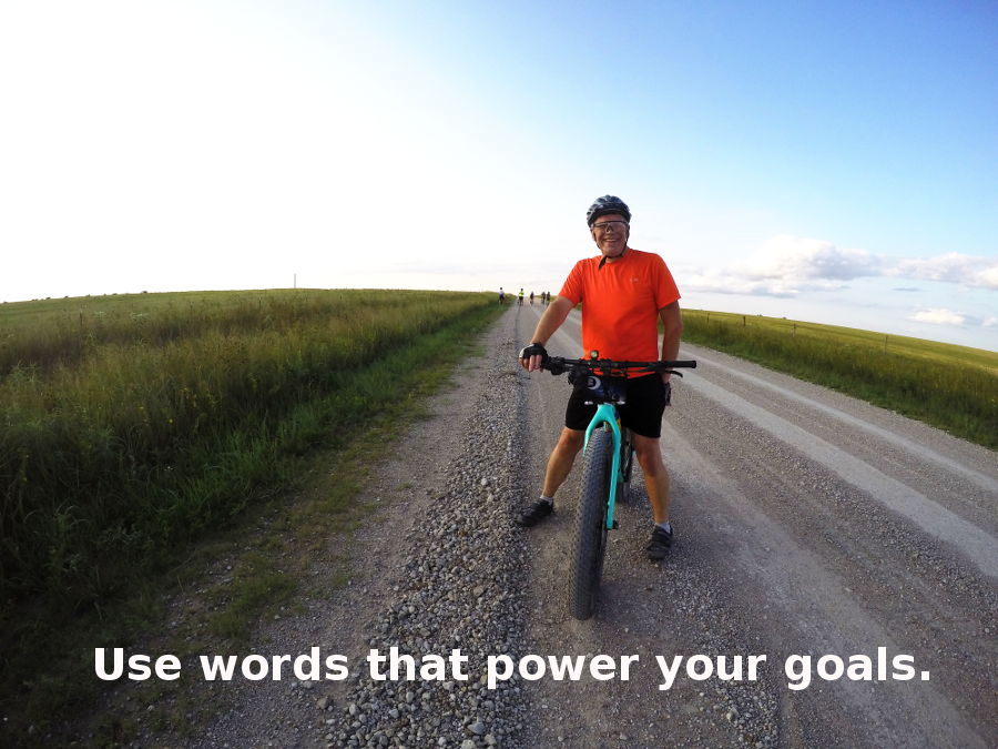 Use words that power your goals.